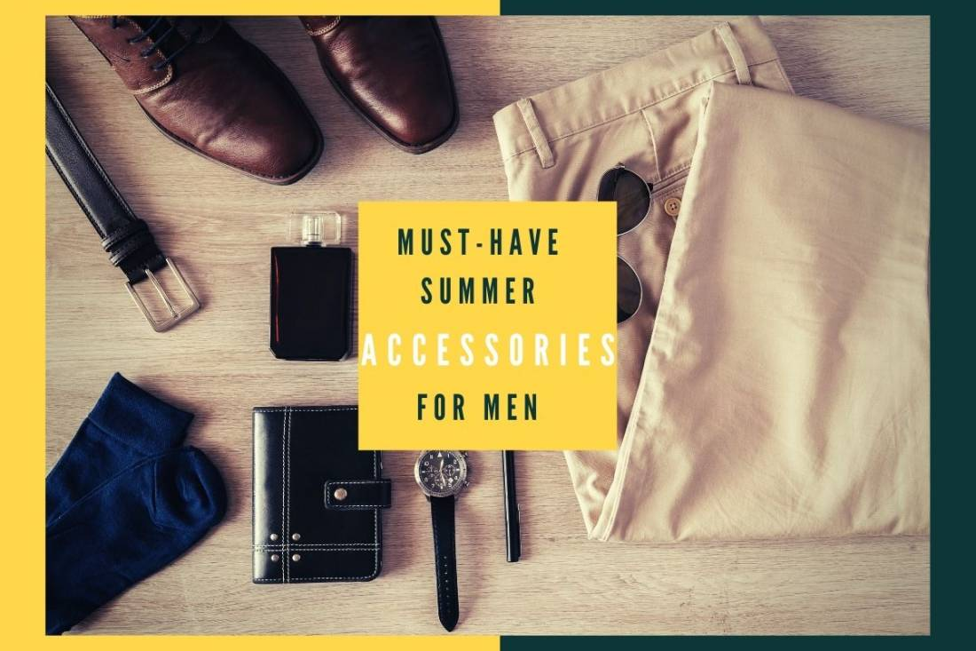 Top 5 must-have summer accessories for men