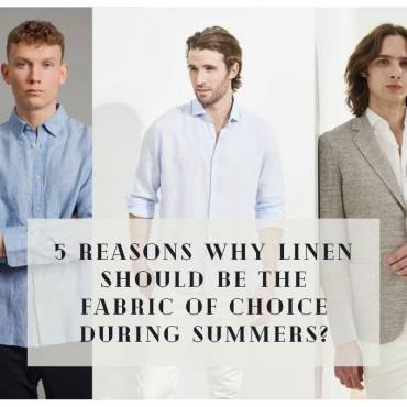 5 Reasons why Linen should be the fabric of choice during summers?